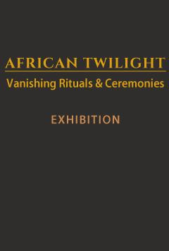 African Twilight: Vanishing Rituals & Ceremonies traveling exhibition
